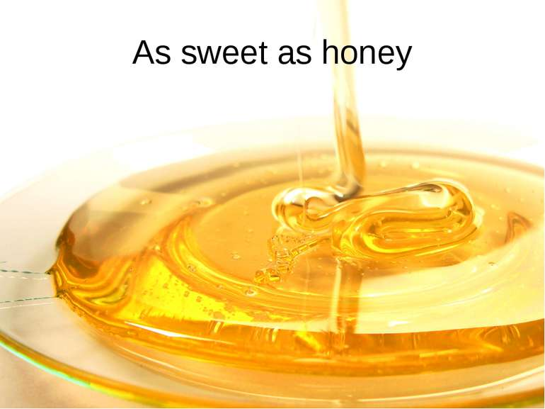As sweet as honey
