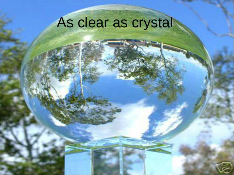 As clear as crystal