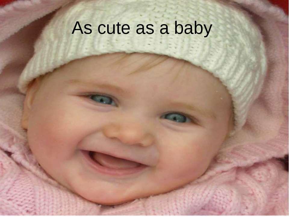 As cute as a baby
