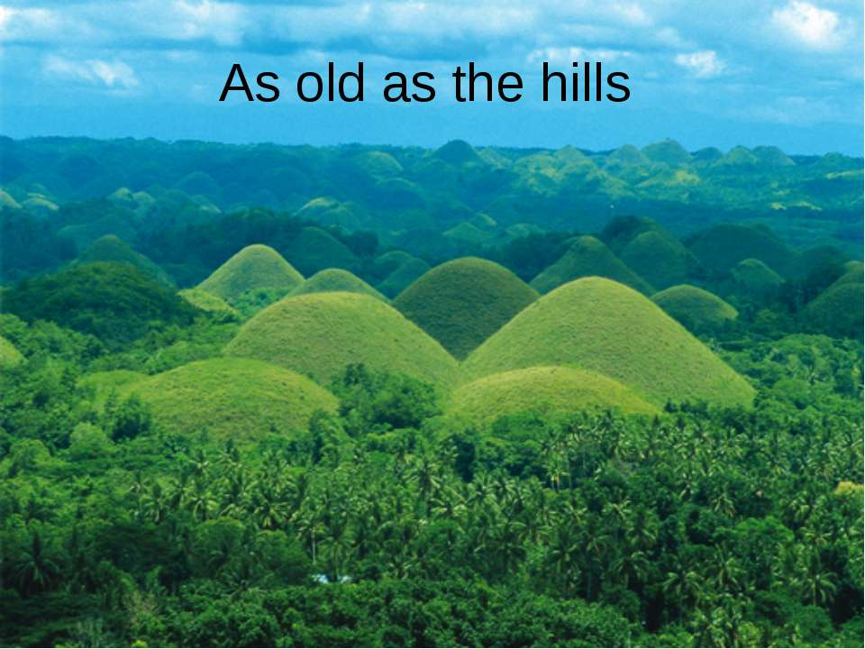 As old as the hills