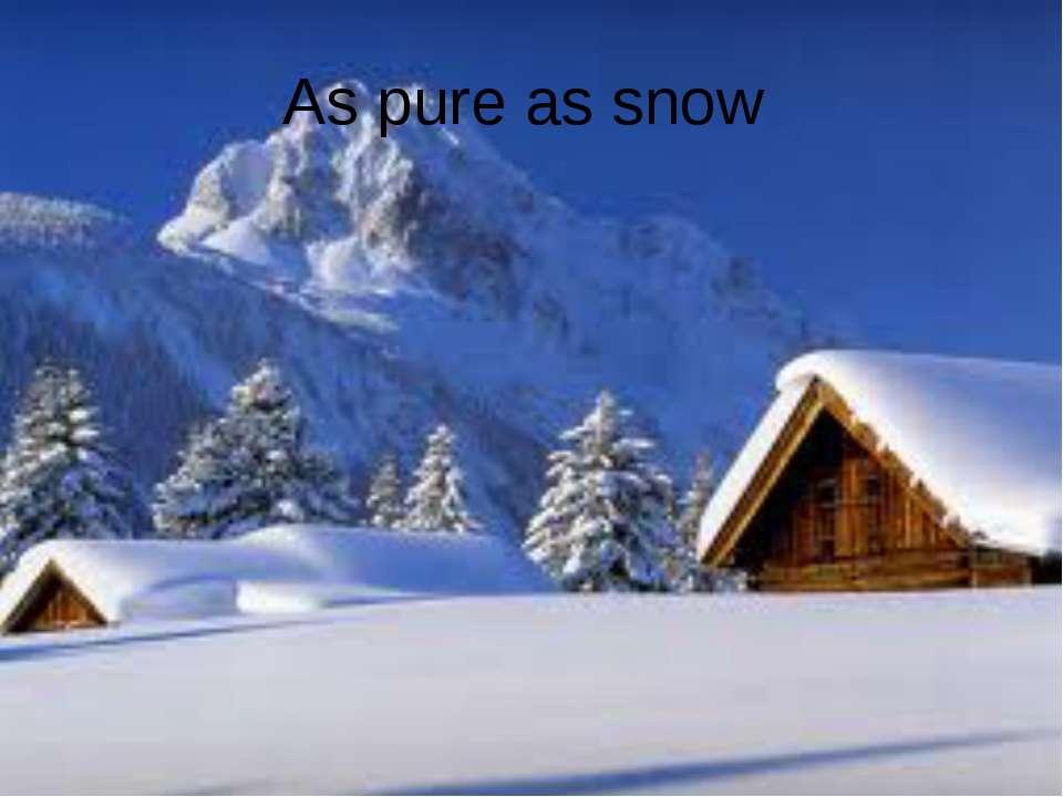 As pure as snow