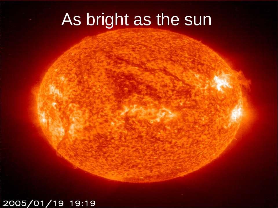 As bright as the sun