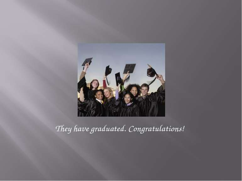 They have graduated. Congratulations!