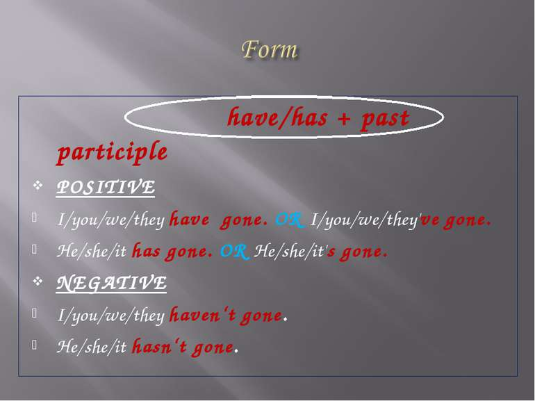 have/has + past participle POSITIVE I/you/we/they have gone. OR I/you/we/they...