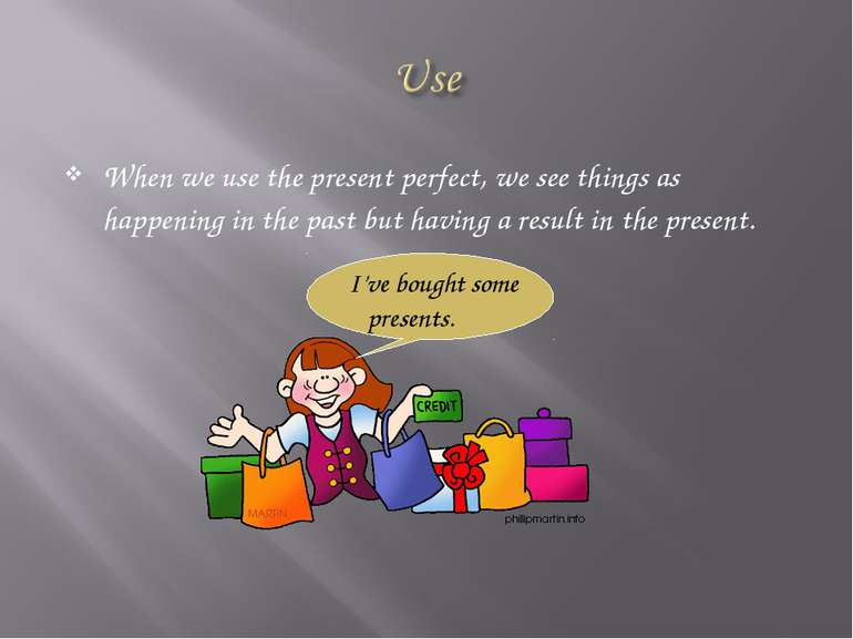 When we use the present perfect, we see things as happening in the past but h...