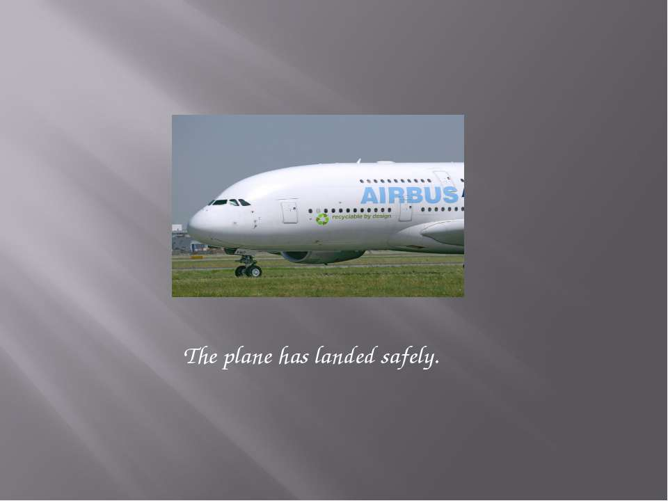 The plane has landed safely.