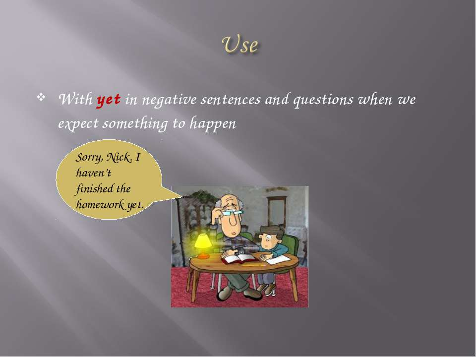 With yet in negative sentences and questions when we expect something to happ...
