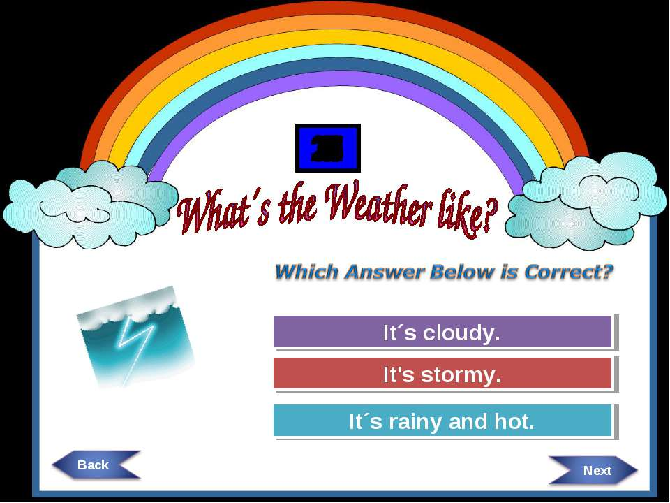 Try Again Try Again Great Job! It´s cloudy. It´s rainy and hot. It's stormy. ...