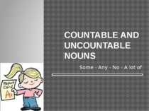 COUNTABLE AND UNCOUNTABLE NOUNS Some - Any - No - A lot of