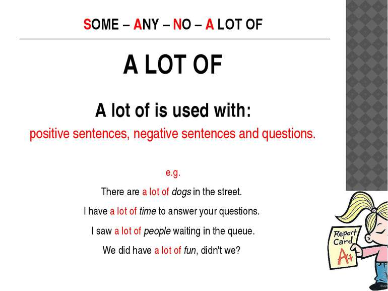 SOME – ANY – NO – A LOT OF A LOT OF A lot of is used with: positive sentences...