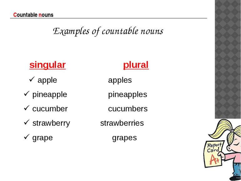 Countable nouns Examples of countable nouns singular plural apple apples pine...