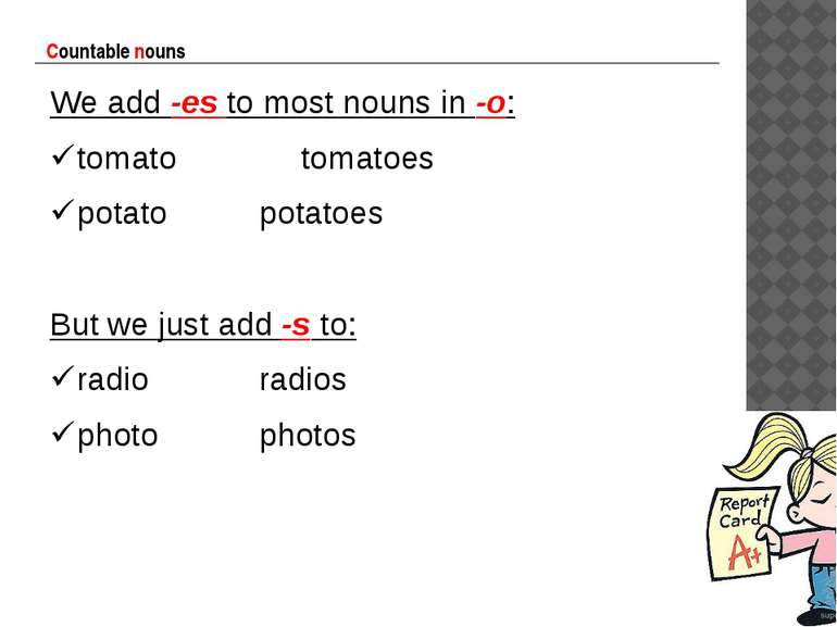 Countable nouns We add -es to most nouns in -o: tomato tomatoes potato potato...