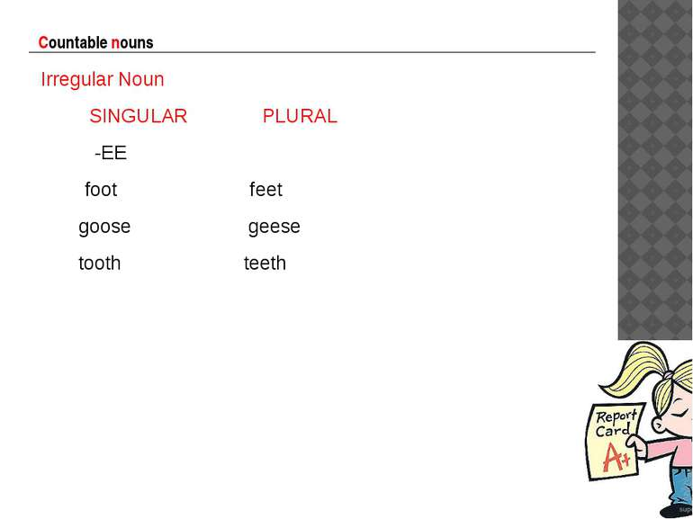 Countable nouns Irregular Noun SINGULAR PLURAL -EE foot feet goose geese toot...