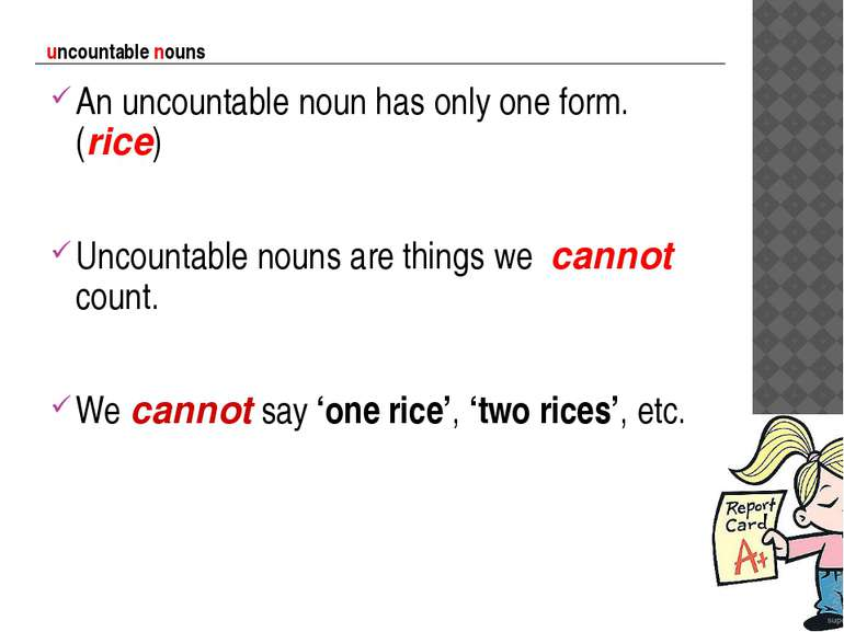 uncountable nouns An uncountable noun has only one form. (rice) Uncountable n...