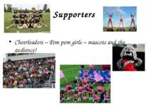 Supporters Cheerleaders – Pom pom girls – mascots and the audience!