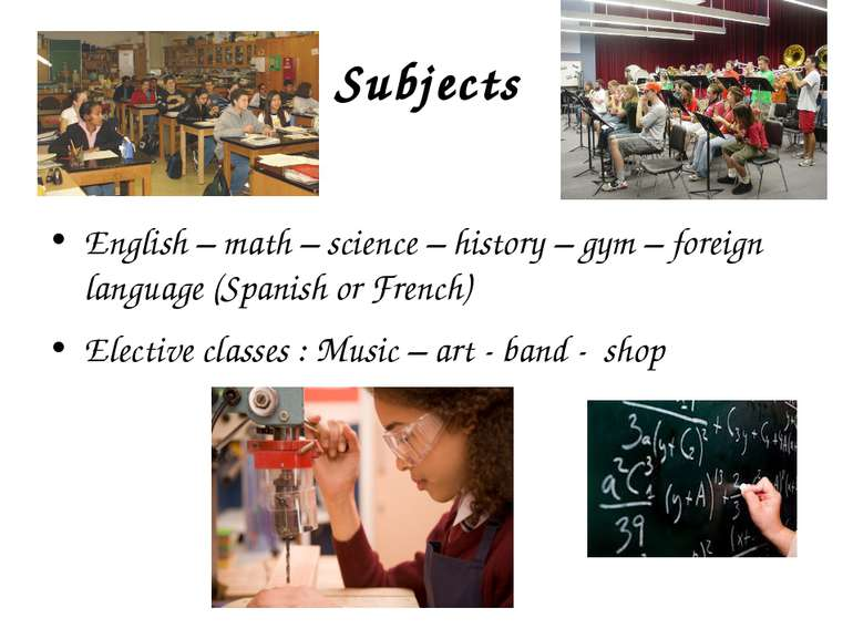 Subjects English – math – science – history – gym – foreign language (Spanish...