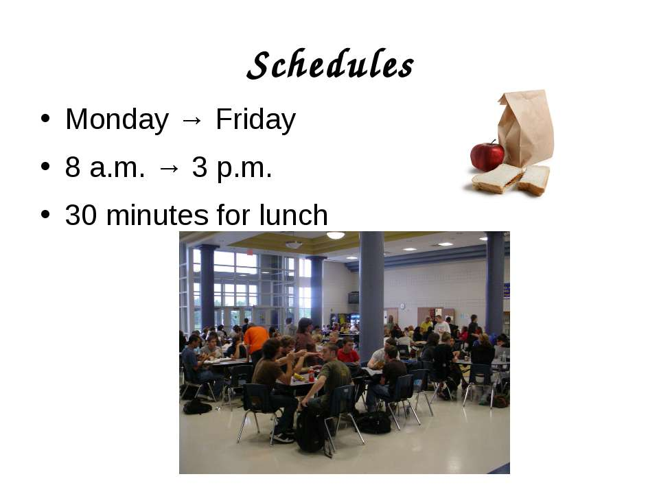 Schedules Monday → Friday 8 a.m. → 3 p.m. 30 minutes for lunch