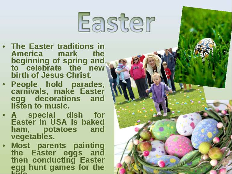 The Easter traditions in America mark the beginning of spring and to celebrat...
