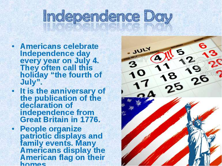 Americans celebrate Independence day every year on July 4. They often call th...