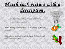 Match each picture with a description. It´s big and grey. It has got big ears...