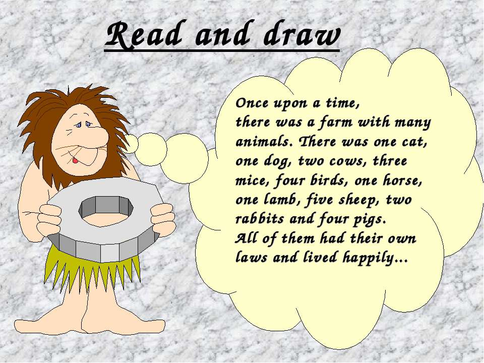 Read and draw Once upon a time, there was a farm with many animals. There was...