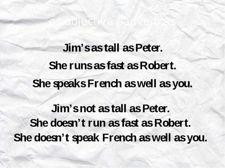 as adjective / adverb as Jim's as tall as Peter. She runs as fast as Robert. ...