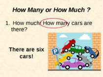 How much/ How many cars are there? How Many or How Much ? There are six cars!