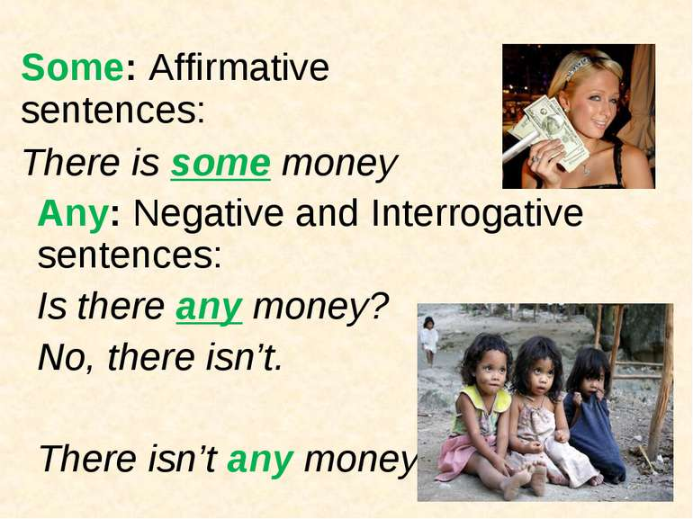 Some: Affirmative sentences: There is some money Any: Negative and Interrogat...