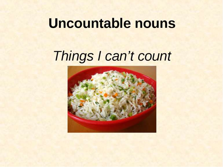 Uncountable nouns Things I can't count