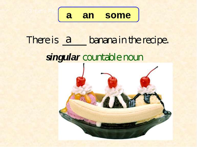 There is _____ banana in the recipe. a 7-3 Let's Practice singular countable ...