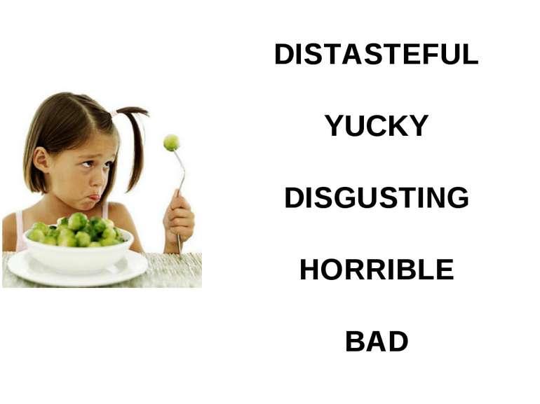 DISTASTEFUL YUCKY DISGUSTING HORRIBLE BAD