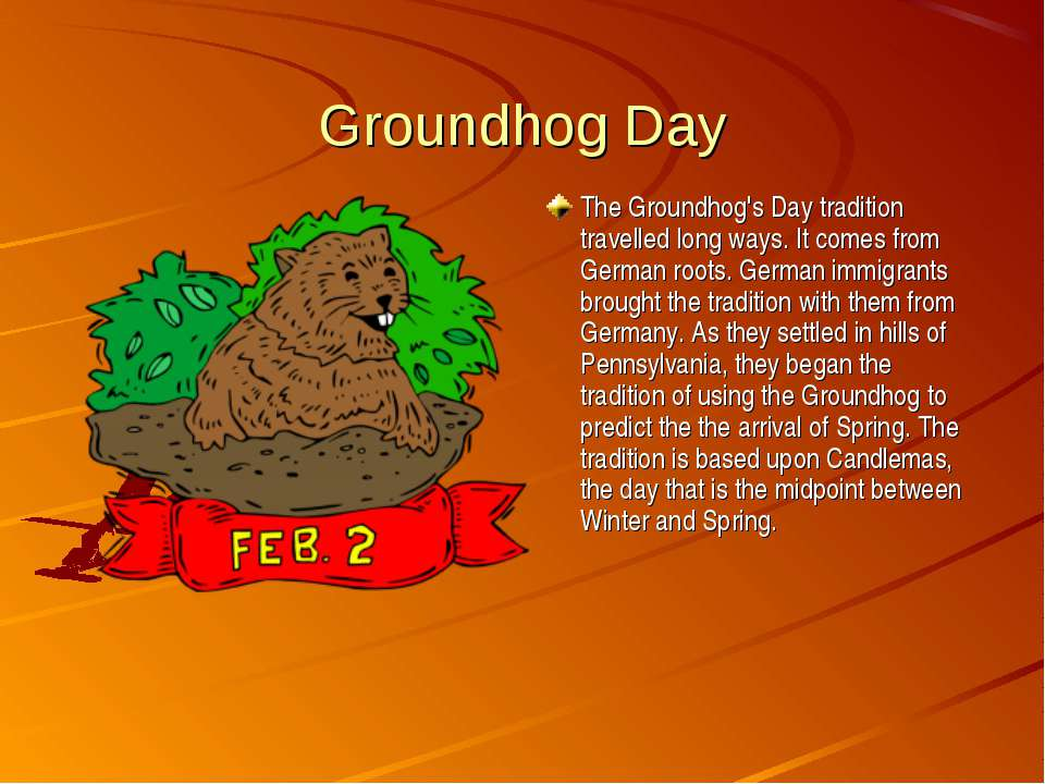 Groundhog Day The Groundhog's Day tradition travelled long ways. It comes fro...