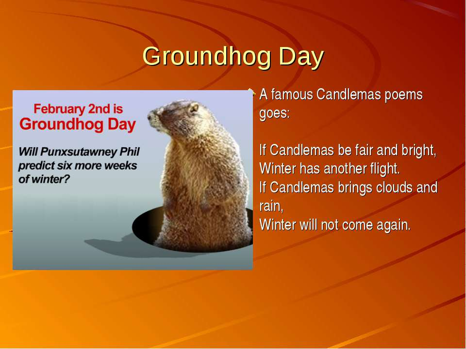 Groundhog Day A famous Candlemas poems goes: If Candlemas be fair and bright,...