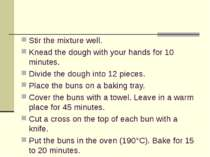 Stir the mixture well. Knead the dough with your hands for 10 minutes. Divide...