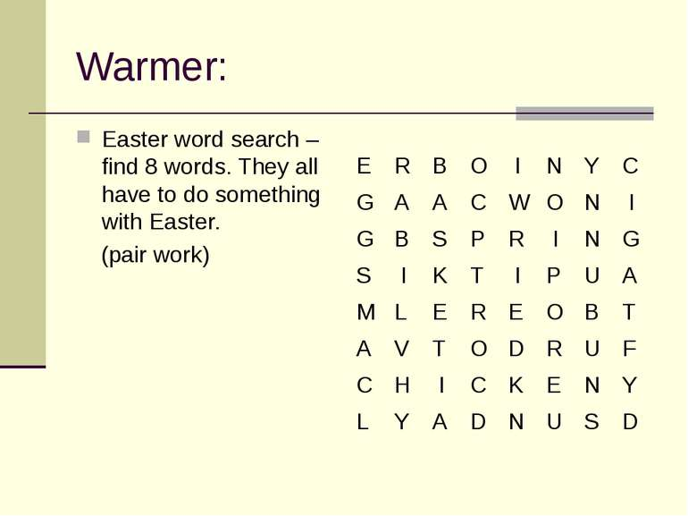 Warmer: Easter word search – find 8 words. They all have to do something with...