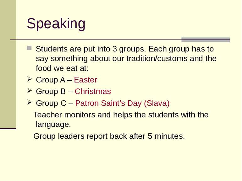 Speaking Students are put into 3 groups. Each group has to say something abou...