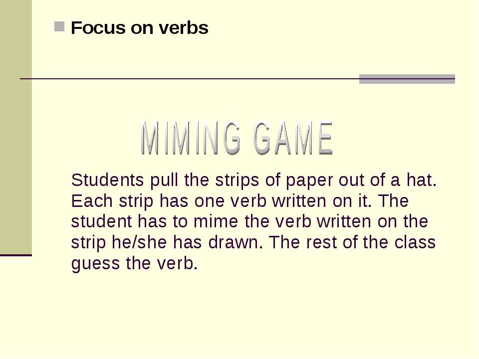 Focus on verbs Students pull the strips of paper out of a hat. Each strip has...