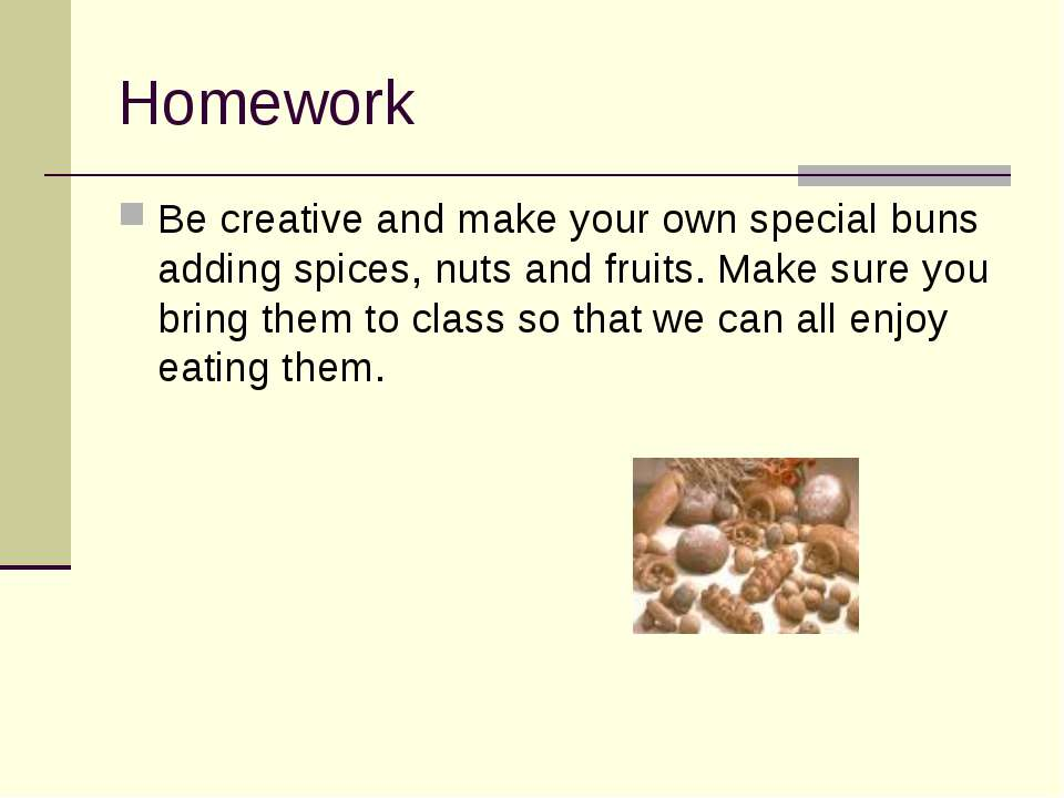 Homework Be creative and make your own special buns adding spices, nuts and f...
