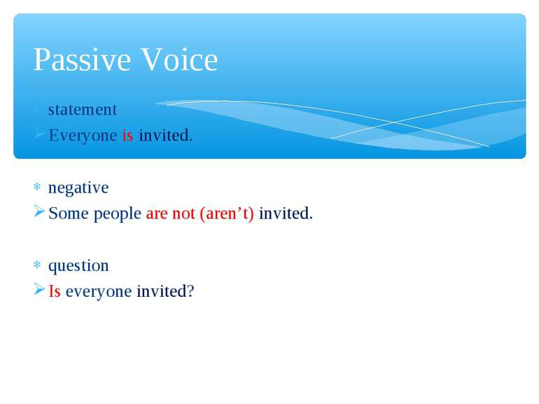 statement Everyone is invited. negative Some people are not (aren't) invited....