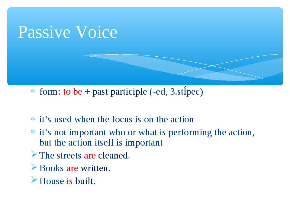 form: to be + past participle (-ed, 3.stĺpec) it's used when the focus is on ...