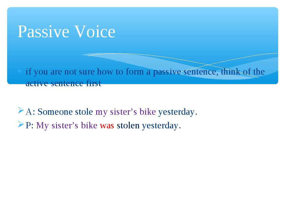 if you are not sure how to form a passive sentence, think of the active sente...