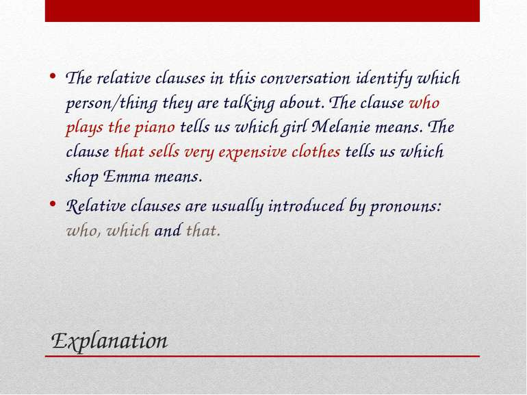 Explanation The relative clauses in this conversation identify which person/t...