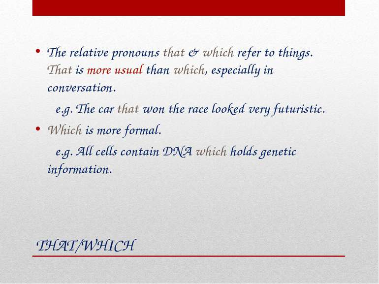 THAT/WHICH The relative pronouns that & which refer to things. That is more u...