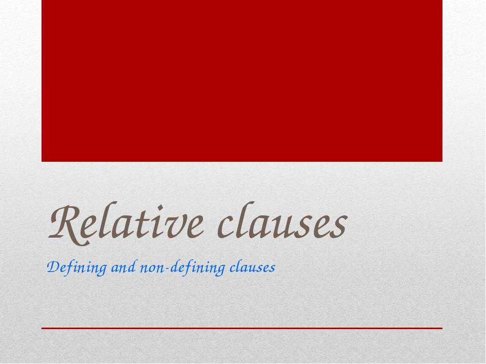Relative clauses Defining and non-defining clauses