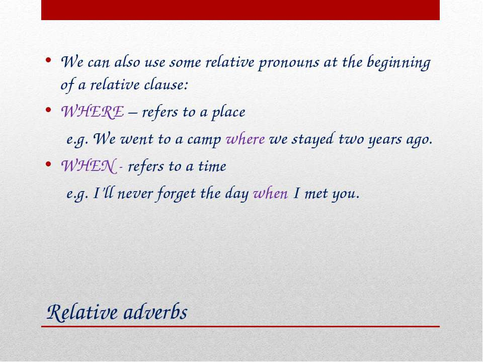 Relative adverbs We can also use some relative pronouns at the beginning of a...