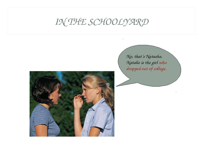 IN THE SCHOOLYARD No, that's Natasha. Natalie is the girl who dropped out of ...
