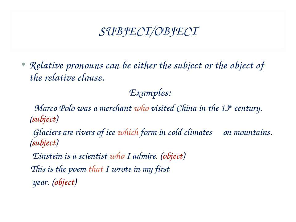 SUBJECT/OBJECT Relative pronouns can be either the subject or the object of t...