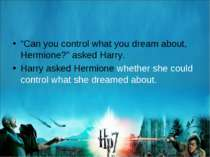 """Can you control what you dream about, Hermione?"" asked Harry. Harry asked He..."
