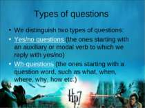 Types of questions We distinguish two types of questions: Yes/no questions (t...