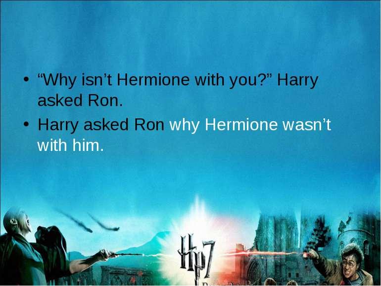 """Why isn't Hermione with you?"" Harry asked Ron. Harry asked Ron why Hermione ..."
